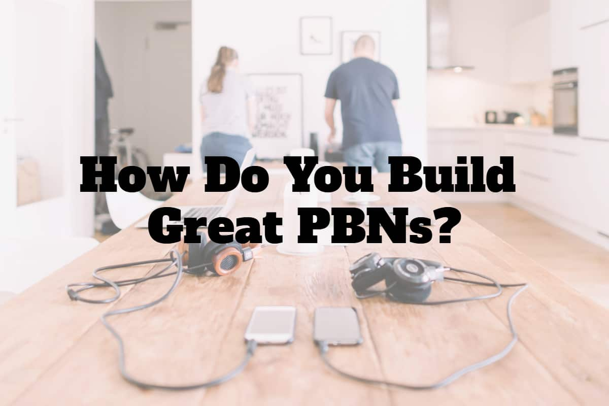 How Do You Build Great PBNs?
