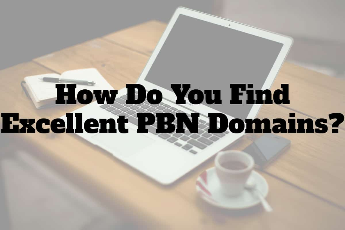 How Do You Find Excellent PBN Domains?